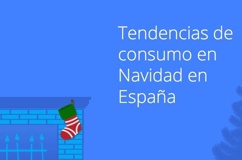 Informe Google: Tendencias de consumo de Navidad en España
